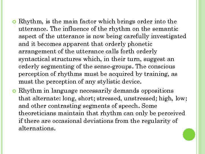 Rhythm, is the main factor which brings order into the utterance. The influence