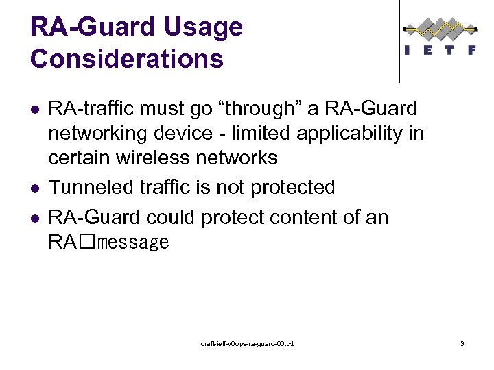 "RA-Guard Usage Considerations l l l RA-traffic must go ""through"" a RA-Guard networking device"