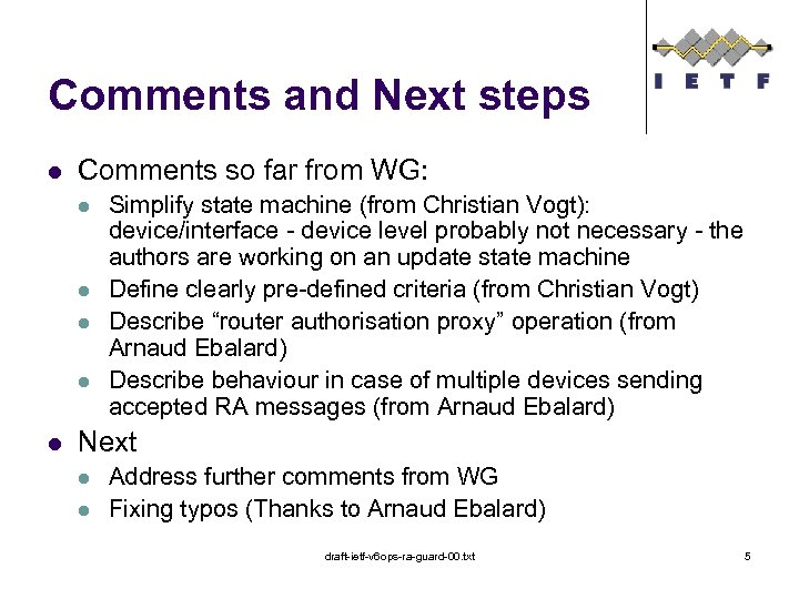 Comments and Next steps l Comments so far from WG: l l l Simplify