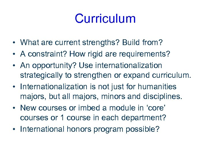 Curriculum • What are current strengths? Build from? • A constraint? How rigid are
