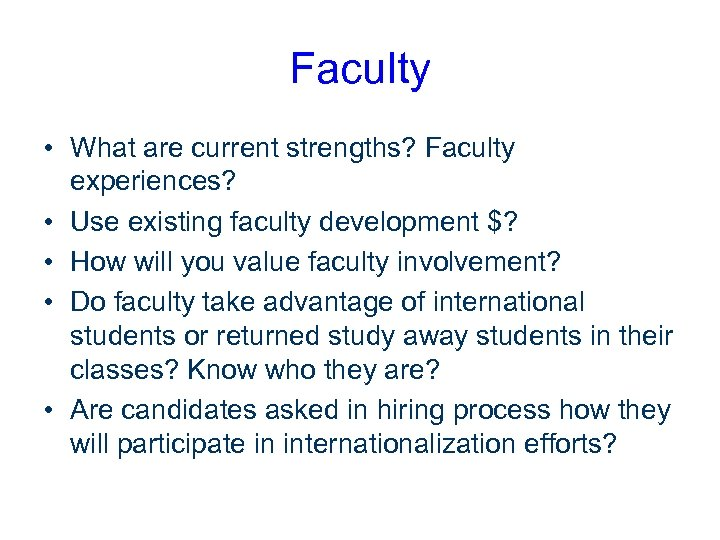 Faculty • What are current strengths? Faculty experiences? • Use existing faculty development $?
