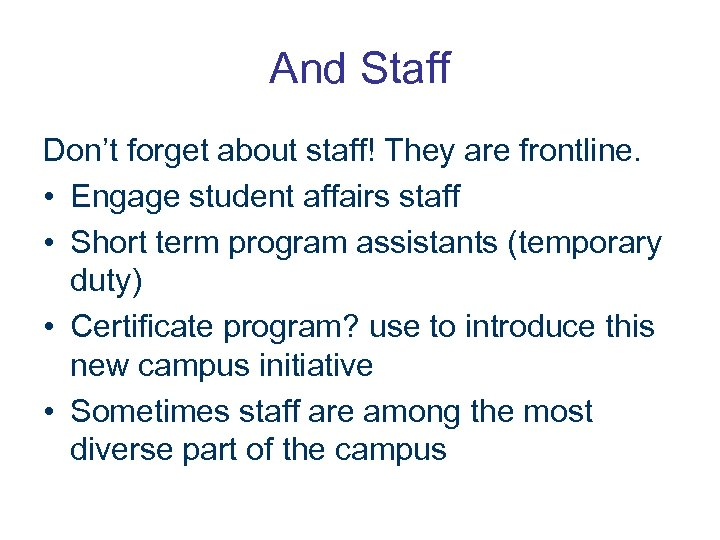 And Staff Don't forget about staff! They are frontline. • Engage student affairs staff