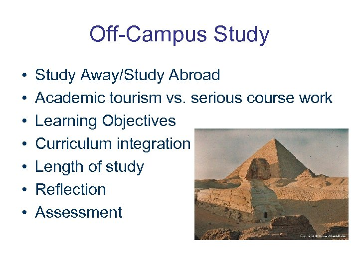 Off-Campus Study • • Study Away/Study Abroad Academic tourism vs. serious course work Learning