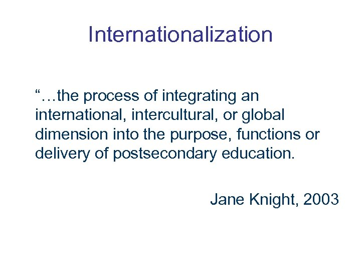 """Internationalization """"…the process of integrating an international, intercultural, or global dimension into the purpose,"""