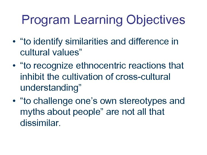"""Program Learning Objectives • """"to identify similarities and difference in cultural values"""" • """"to"""