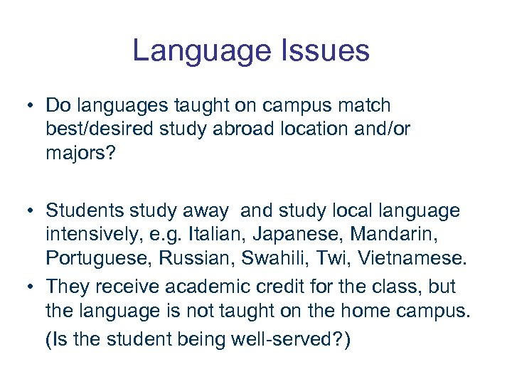 Language Issues • Do languages taught on campus match best/desired study abroad location and/or