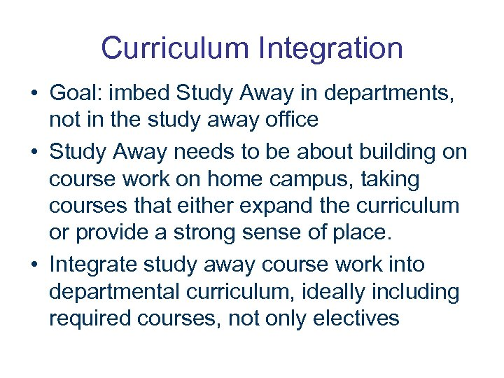 Curriculum Integration • Goal: imbed Study Away in departments, not in the study away