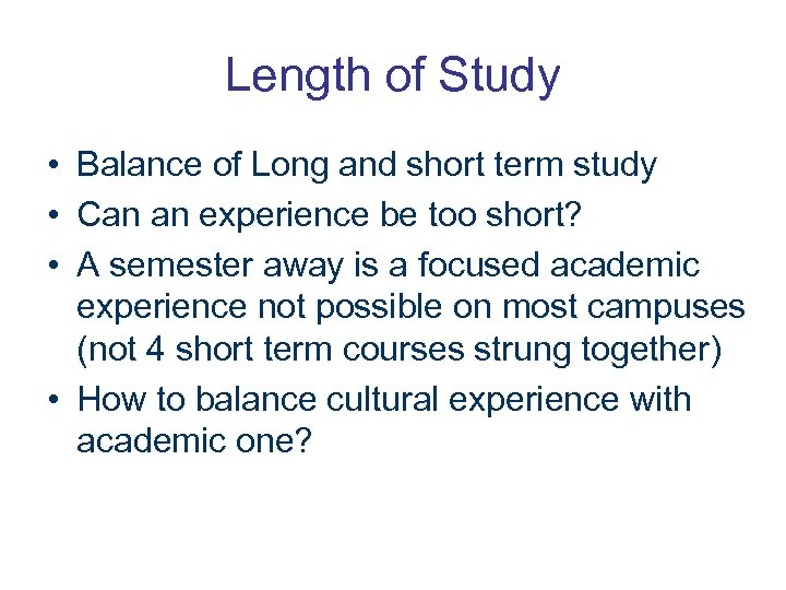Length of Study • Balance of Long and short term study • Can an