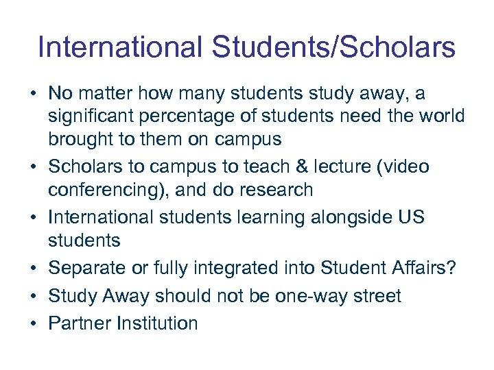 International Students/Scholars • No matter how many students study away, a significant percentage of