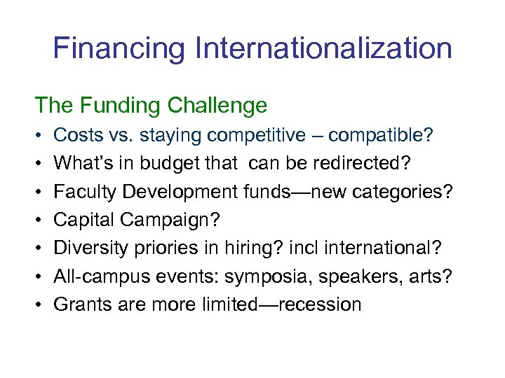 Financing Internationalization The Funding Challenge • • Costs vs. staying competitive – compatible? What's