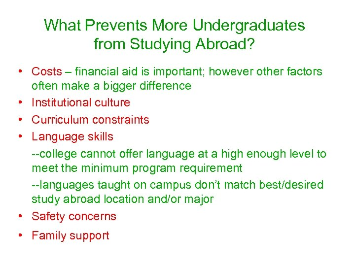What Prevents More Undergraduates from Studying Abroad? • Costs – financial aid is important;