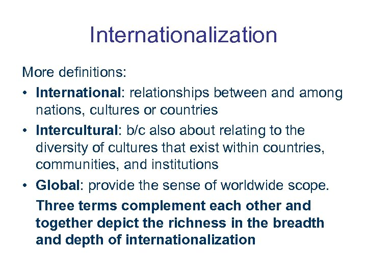 Internationalization More definitions: • International: relationships between and among nations, cultures or countries •