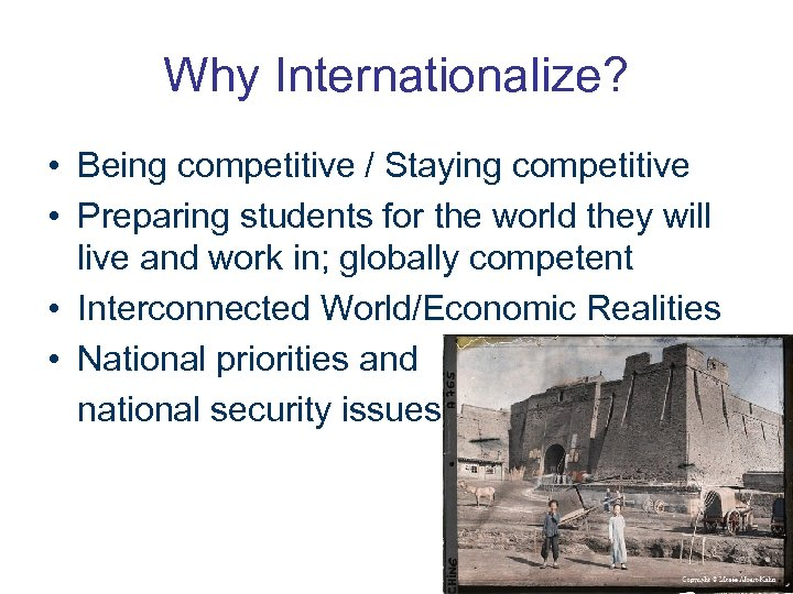 Why Internationalize? • Being competitive / Staying competitive • Preparing students for the world