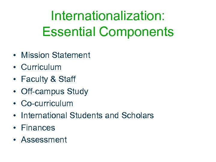 Internationalization: Essential Components • • Mission Statement Curriculum Faculty & Staff Off-campus Study Co-curriculum