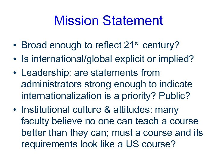Mission Statement • Broad enough to reflect 21 st century? • Is international/global explicit
