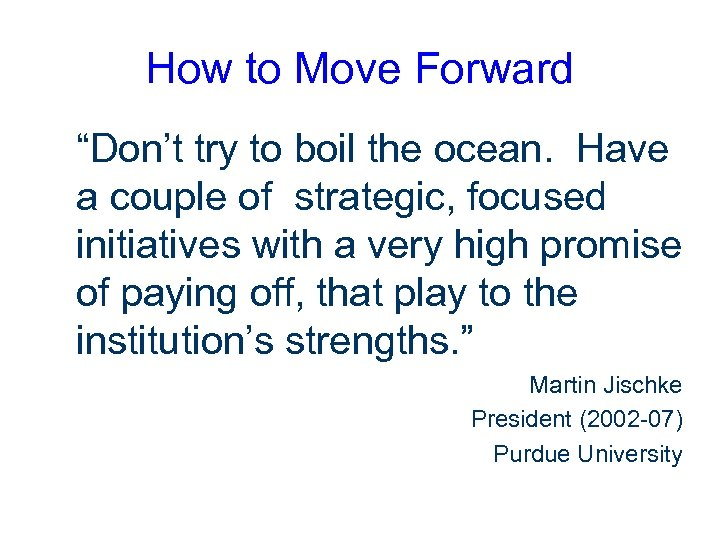 """How to Move Forward """"Don't try to boil the ocean. Have a couple of"""