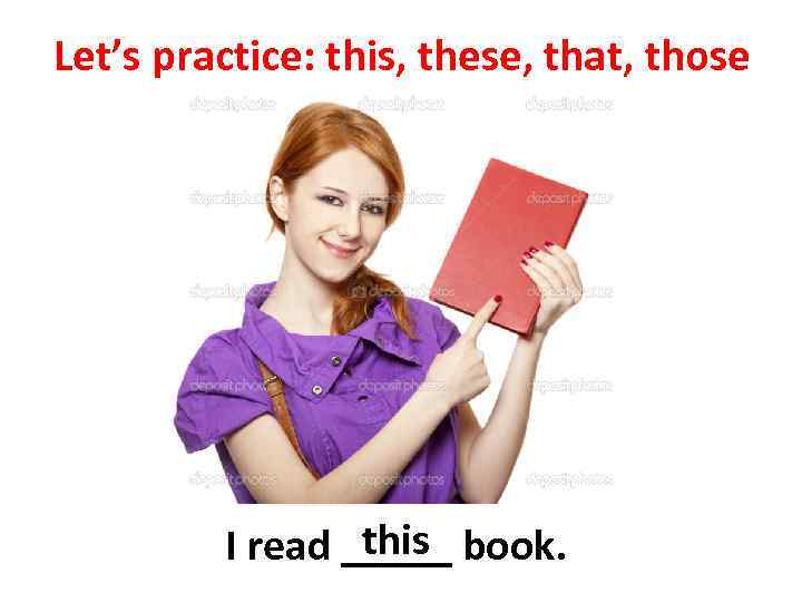 Let's practice: this, these, that, those this I read _____ book.
