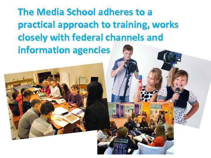 The Media School adheres to a practical approach to training, works closely with federal