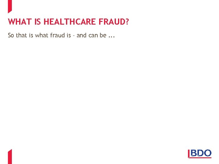 WHAT IS HEALTHCARE FRAUD? So that is what fraud is – and can be.