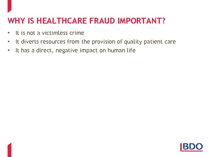 WHY IS HEALTHCARE FRAUD IMPORTANT? • It is not a victimless crime • It