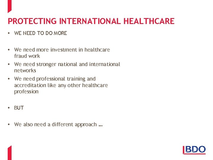 PROTECTING INTERNATIONAL HEALTHCARE • WE NEED TO DO MORE • We need more investment