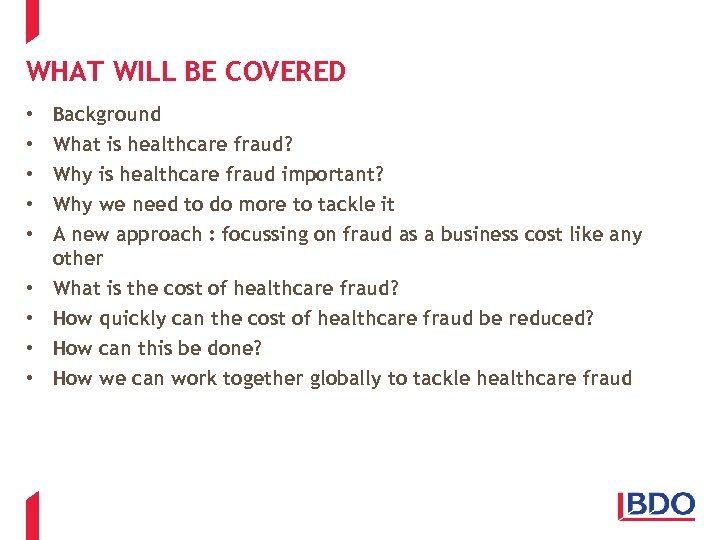 WHAT WILL BE COVERED • • • Background What is healthcare fraud? Why is