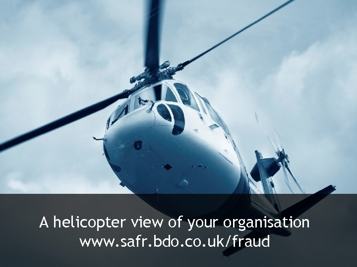 A helicopter view of your organisation www. safr. bdo. co. uk/fraud