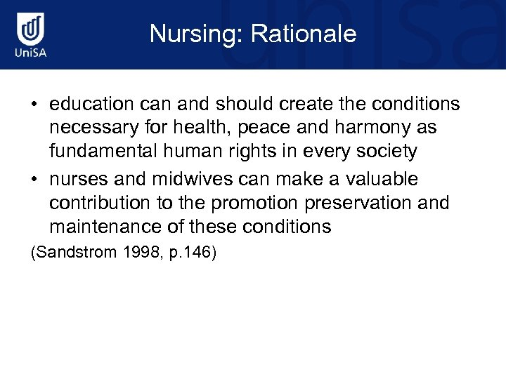 Nursing: Rationale • education can and should create the conditions necessary for health, peace