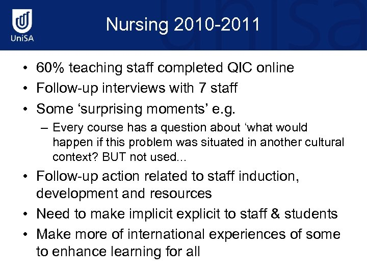 Nursing 2010 -2011 • 60% teaching staff completed QIC online • Follow-up interviews with