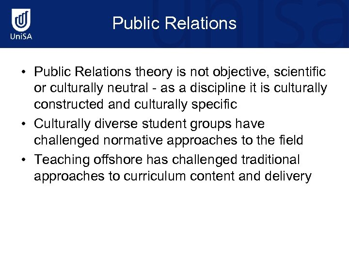 Public Relations • Public Relations theory is not objective, scientific or culturally neutral -