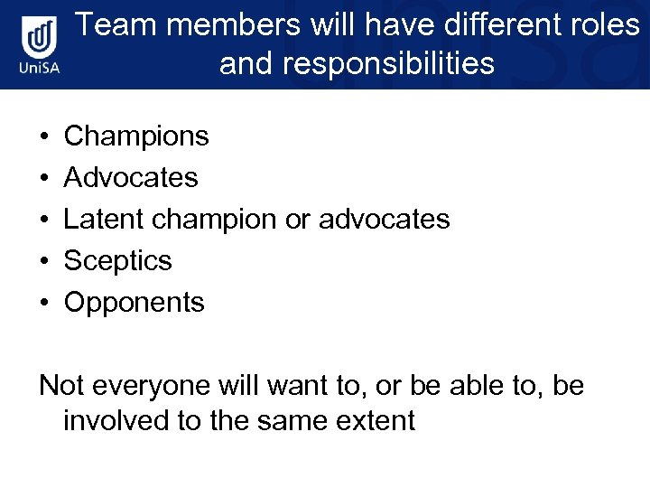 Team members will have different roles and responsibilities • • • Champions Advocates Latent
