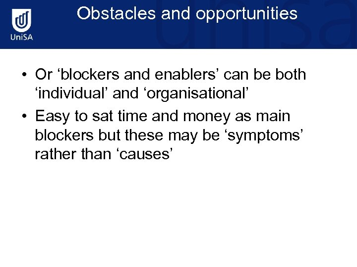 Obstacles and opportunities • Or 'blockers and enablers' can be both 'individual' and 'organisational'