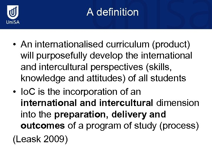 A definition • An internationalised curriculum (product) will purposefully develop the international and intercultural