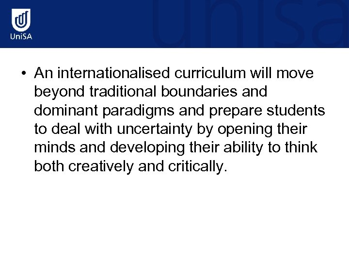 • An internationalised curriculum will move beyond traditional boundaries and dominant paradigms and