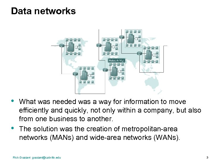 Data networks • • What was needed was a way for information to move