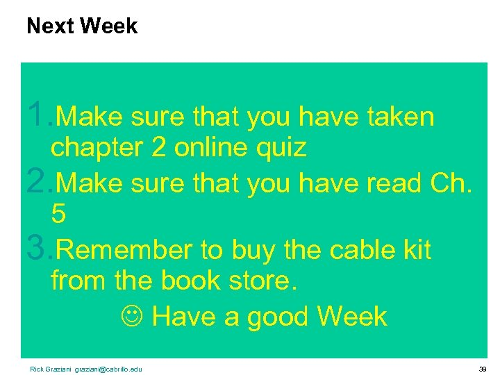 Next Week 1. Make sure that you have taken chapter 2 online quiz 2.