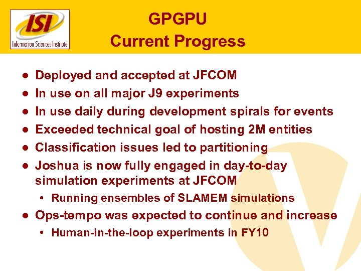 GPGPU Current Progress ● ● ● Deployed and accepted at JFCOM In use on