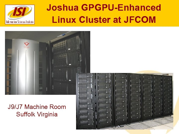 Joshua GPGPU-Enhanced Linux Cluster at JFCOM J 9/J 7 Machine Room Suffolk Virginia
