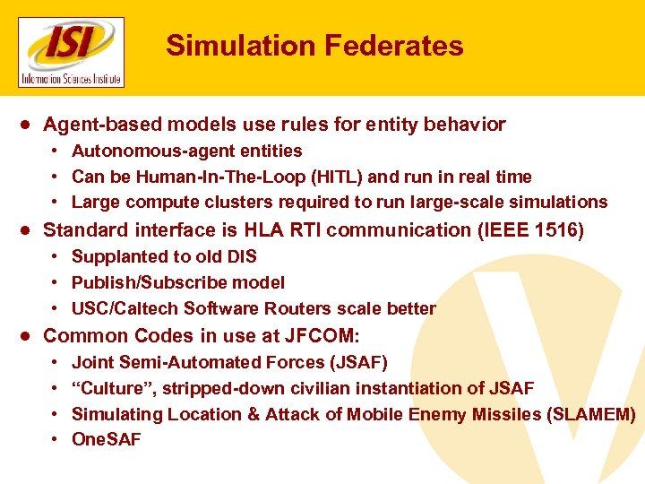 Simulation Federates ● Agent-based models use rules for entity behavior • Autonomous-agent entities •