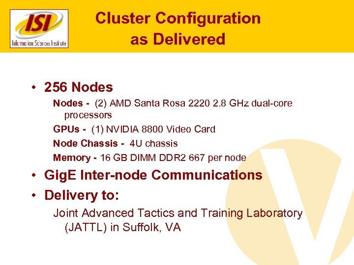Cluster Configuration as Delivered • 256 Nodes - (2) AMD Santa Rosa 2220 2.