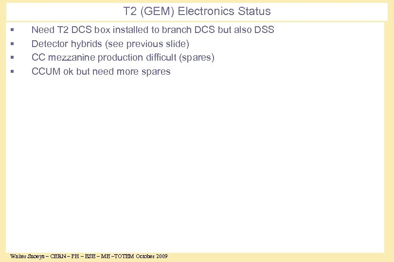 T 2 (GEM) Electronics Status § § Need T 2 DCS box installed to