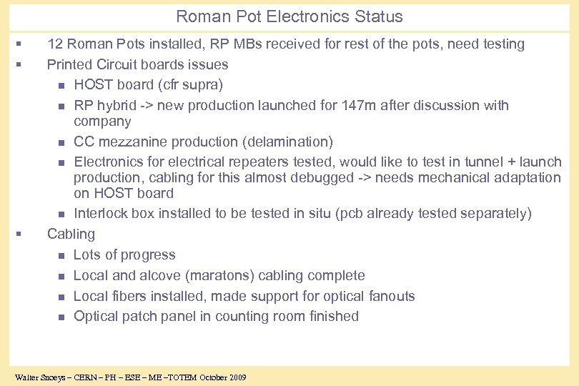 Roman Pot Electronics Status § § § 12 Roman Pots installed, RP MBs received