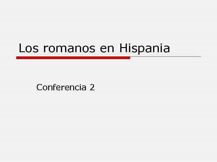 Los romanos en Hispania Conferencia 2