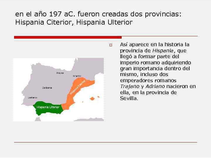 en el año 197 a. C. fueron creadas dos provincias: Hispania Citerior, Hispania Ulterior