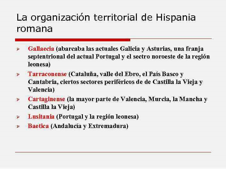 La organización territorial de Hispania romana Ø Ø Ø Gallaecia (abarcaba las actuales Galicia