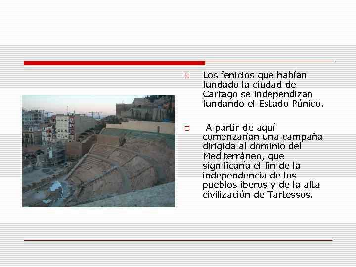 o o Los fenicios que habían fundado la ciudad de Cartago se independizan fundando