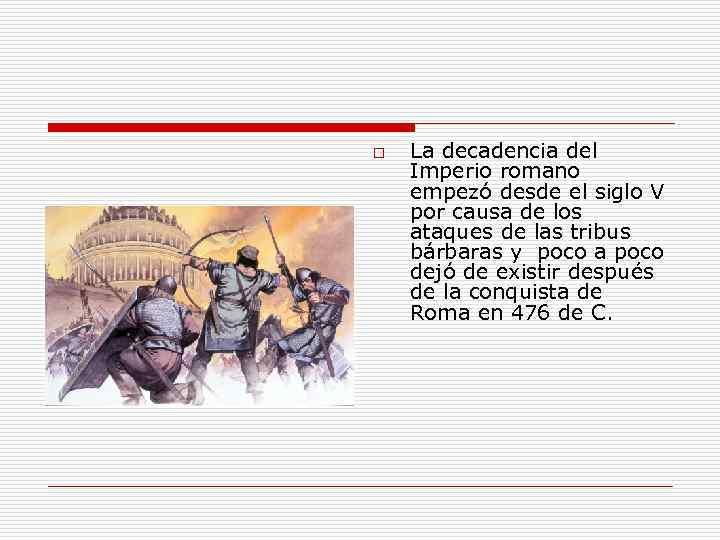 o La decadencia del Imperio romano empezó desde el siglo V por causa de