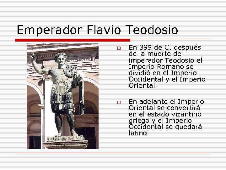 Emperador Flavio Teodosio o o En 395 de C. después de la muerte del