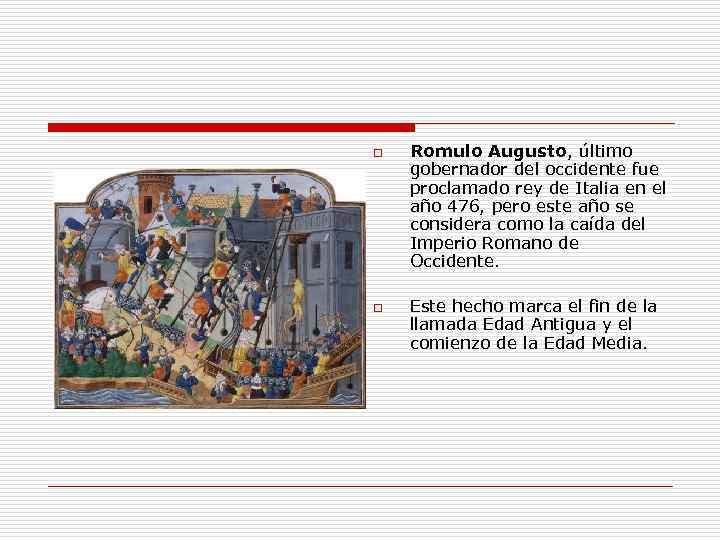 o o Romulo Augusto, último gobernador del occidente fue proclamado rey de Italia en