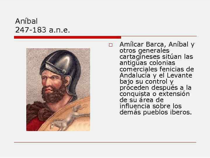 Aníbal 247 -183 a. n. e. o Amílcar Barca, Aníbal y otros generales cartagineses